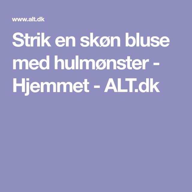 d37562e2590 Strik en skøn bluse med hulmønster - Hjemmet - ALT.dk | Strik voksen ...