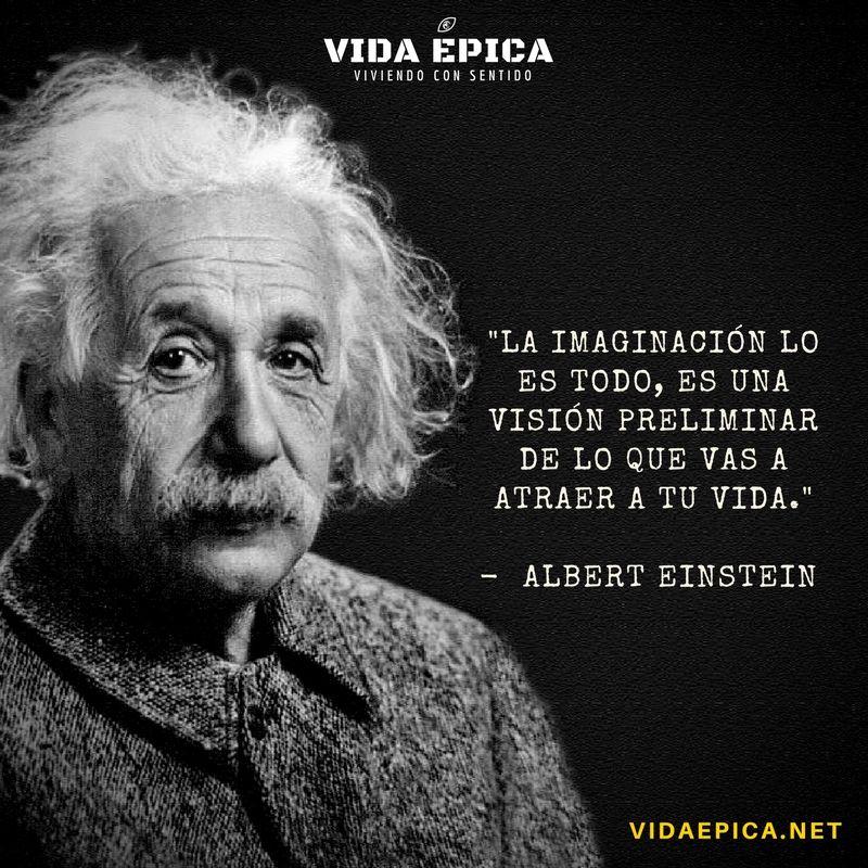 La imaginación lo es todo, es una visión preliminar de lo que vas ...