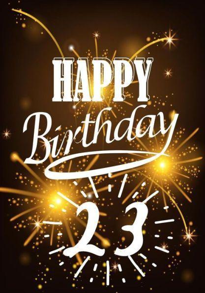 Happy Birthday 23: Birthday Gifts For Men, Birthday Journal