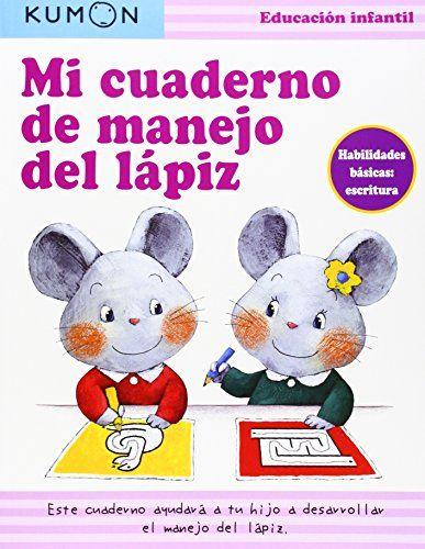 Kumon. Mi Cuaderno De Manejar El Lápiz de Kumon Ltd. https://www.amazon.es/dp/8416122067/ref=cm_sw_r_pi_dp_gfMlxbEMMYNT6
