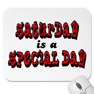Saturday IS a special day.