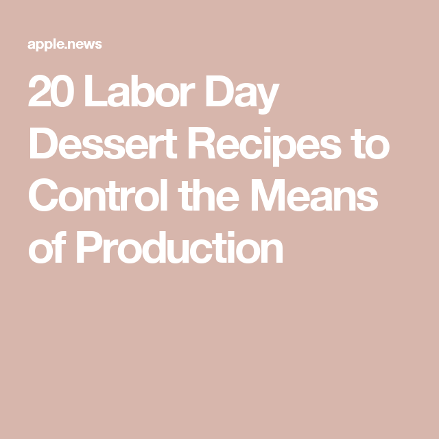 20 Labor Day Dessert Recipes to Control the Means of Production — Serious Eats #labordaydesserts 20 Labor Day Dessert Recipes to Control the Means of Production #labordaydesserts 20 Labor Day Dessert Recipes to Control the Means of Production — Serious Eats #labordaydesserts 20 Labor Day Dessert Recipes to Control the Means of Production #labordaydesserts 20 Labor Day Dessert Recipes to Control the Means of Production — Serious Eats #labordaydesserts 20 Labor Day Dessert Recipes to Control #labordaydesserts