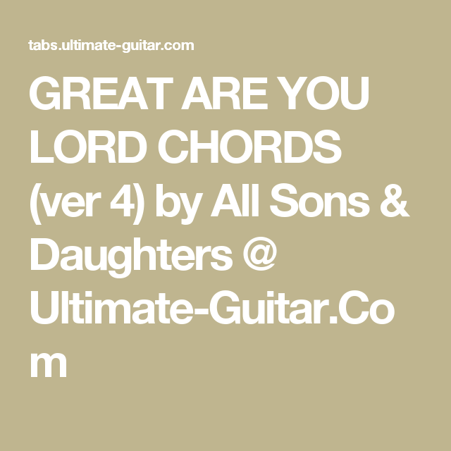 GREAT ARE YOU LORD CHORDS (ver 4) by All Sons & Daughters @ Ultimate ...