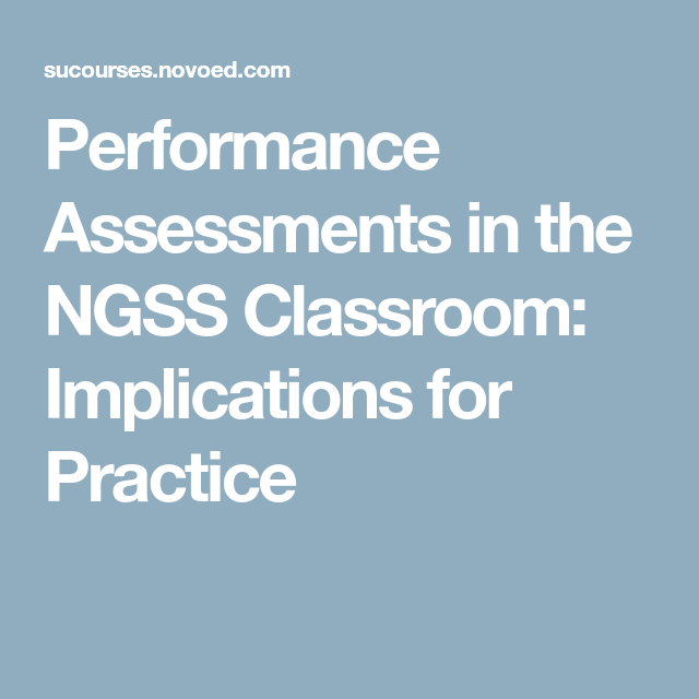 Performance Assessments In The Ngss Classroom Implications For