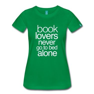 Book lovers never go to bed alone T-Shirt | Spreadshirt | ID: 13689036
