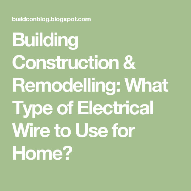 Building Construction & Remodelling: What Type of Electrical Wire ...