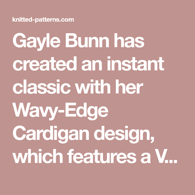 bfeafe6e1 Gayle Bunn has created an instant classic with her Wavy-Edge Cardigan  design