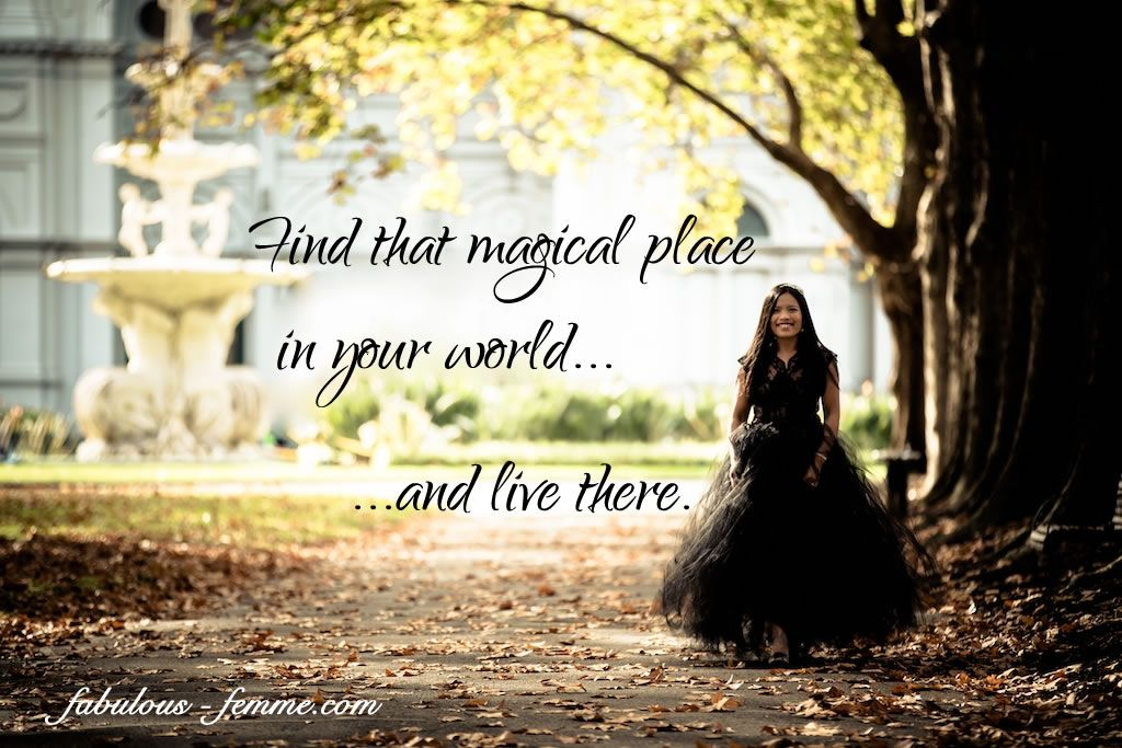 Find That Magical Place In Your World And Live There