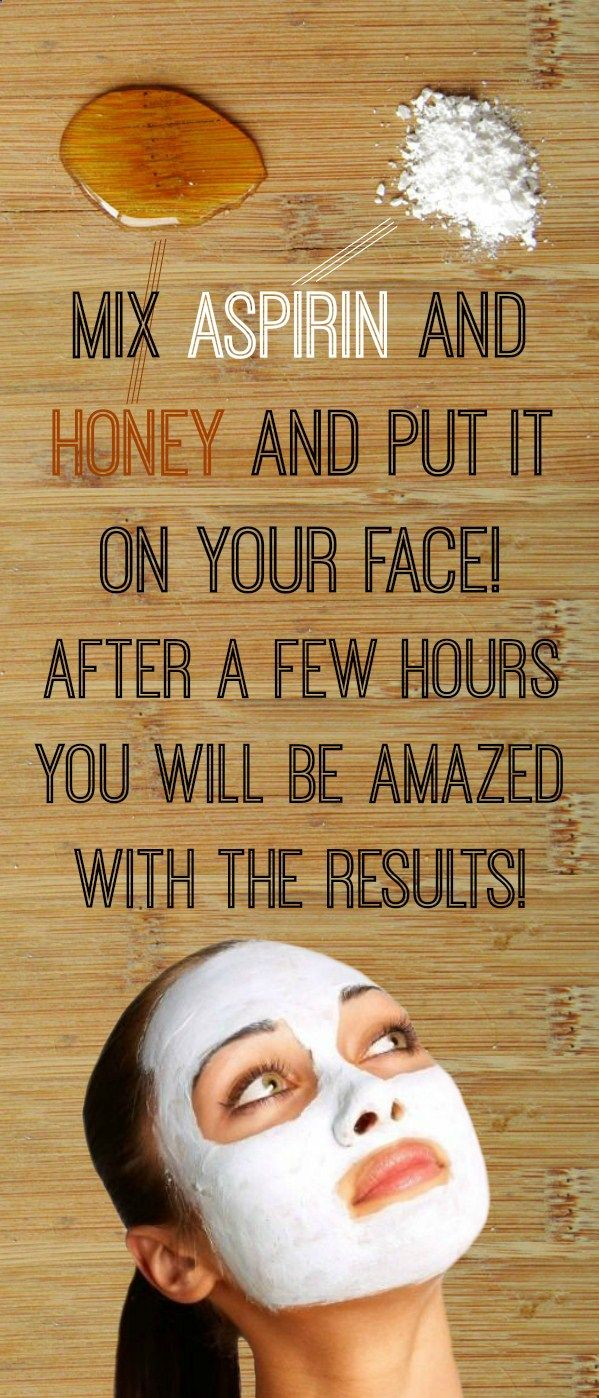 MIX ASPIRIN AND HONEY AND PUT IT ON YOUR FACE. AFTER A FEW