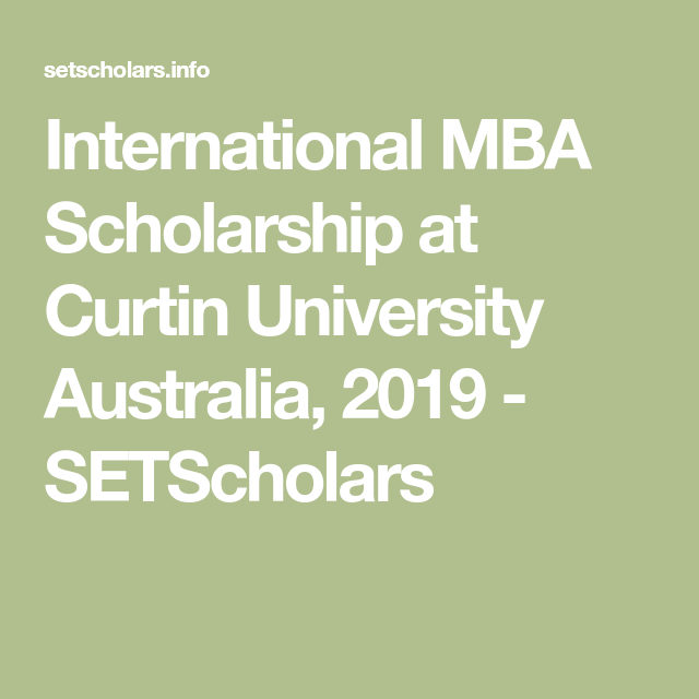 International Mba Scholarship At Curtin University Australia 2019 Curtin University Scholarships University Australia