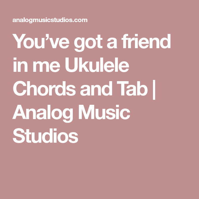 Youve Got A Friend In Me Ukulele Chords And Tab Analog Music