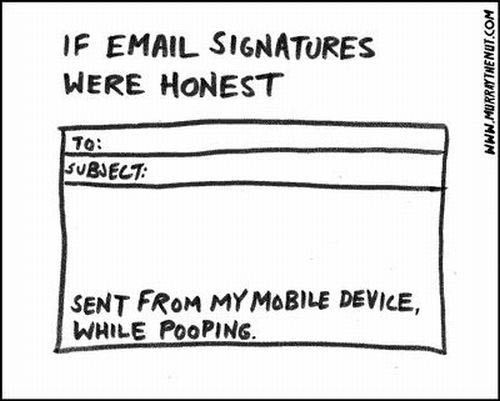 If Email Signatures Were Honest Funny Emails Just For Gags Dont Forget To Smile
