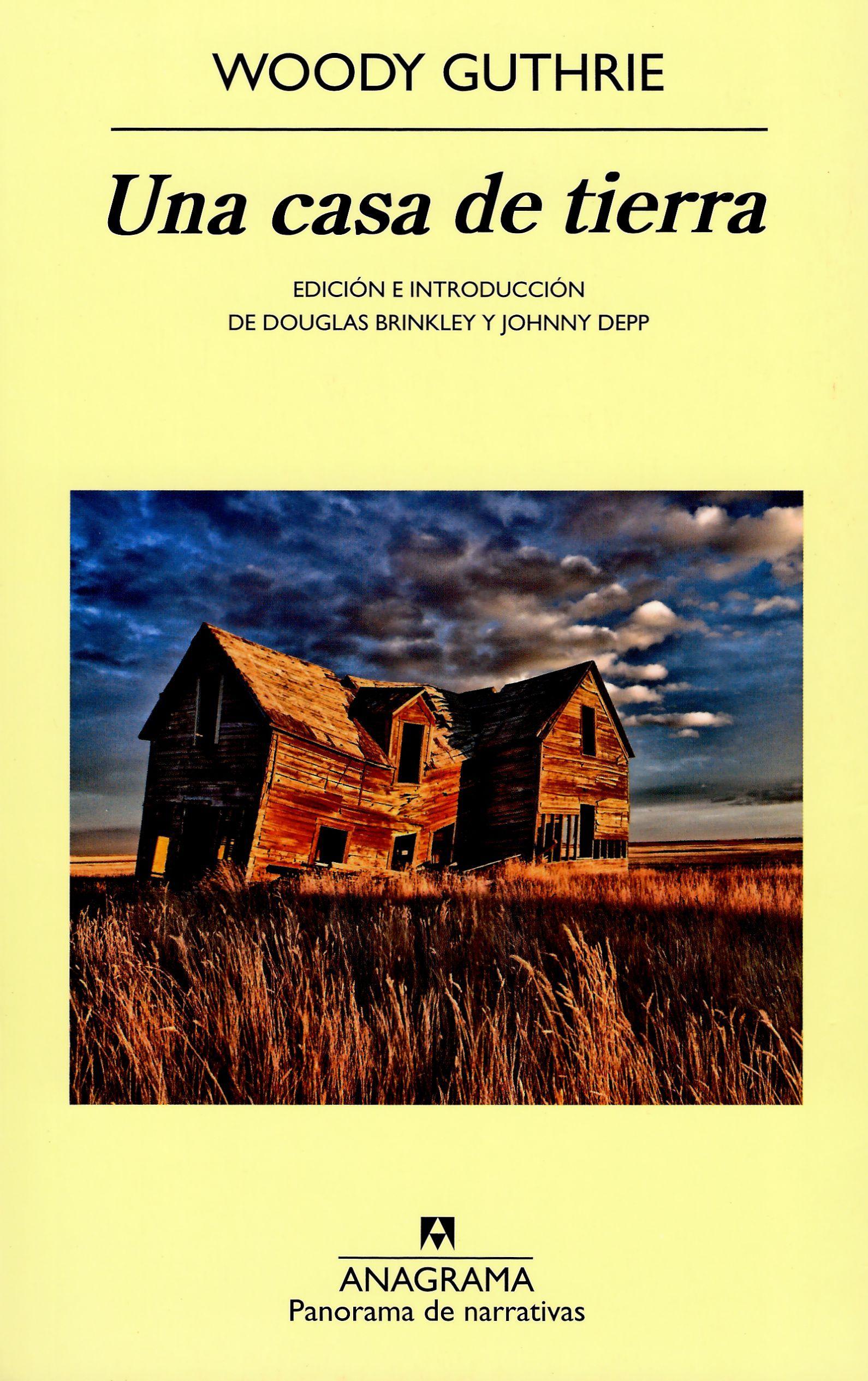 Una Casa De Tierra De Woody Guthrie Una Casa De Tierra La única Novela De Woody Guthrie Concluida En 1947 E Inédita Hasta E Libros De Ficción Novelas Libros
