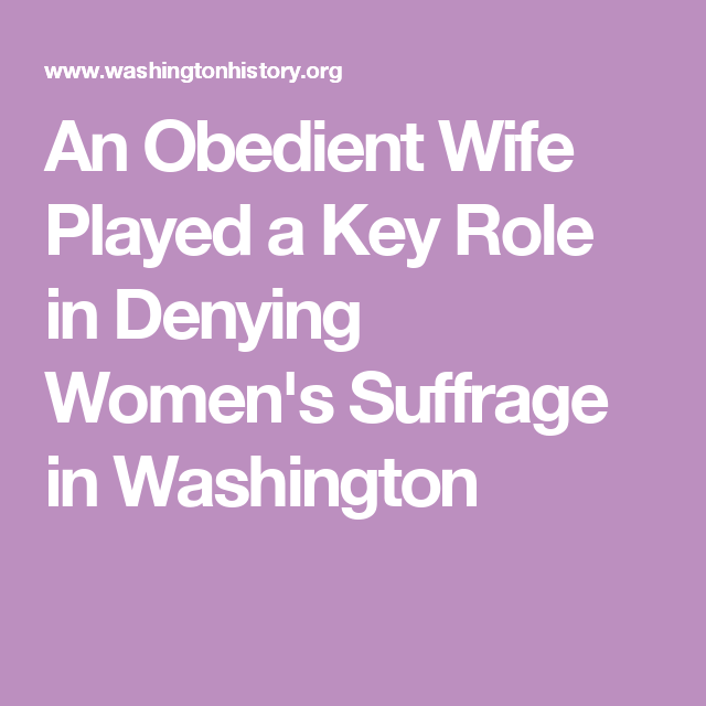 An Obedient Wife Played a Key Role in Denying Women's Suffrage in Washington