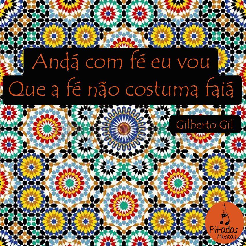 E não falha mesmo. Gilberto Gil, Andar com fé. Música, Frases, Letras, Trechos.