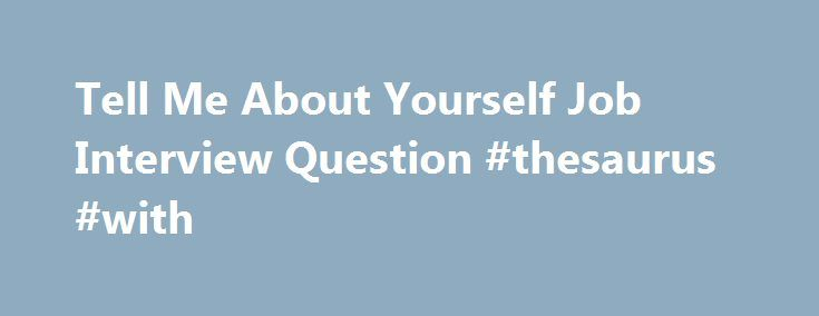 Tell Me About Yourself Job Interview Question #thesaurus #with - interview question