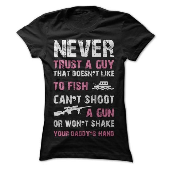 NEVER TRUST A GUY THAT DOESNT LIKE TO FISH AND SHOOT GUN T-SHIRTS, HOODIES #never #trust #a #guy #that #doesnt #like #to #fish #and #shoot #gun #Sunfrog #SunfrogTshirts #Sunfrogshirts #shirts #tshirt #hoodie #sweatshirt #fashion #style #women #tee