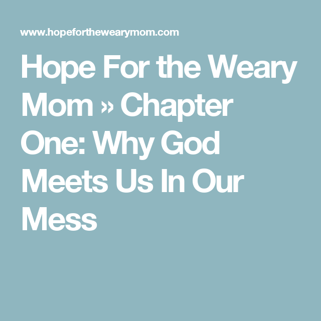 Hope For the Weary Mom » Chapter One: Why God Meets Us In Our Mess