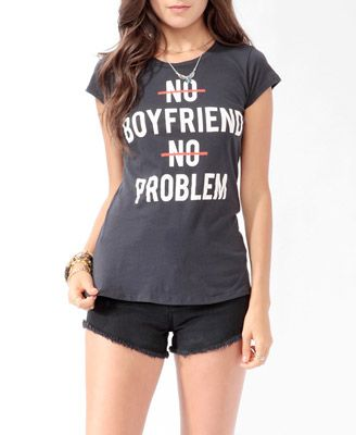 No Boyfriend No Problem Tee. A great shirt for when your single :)