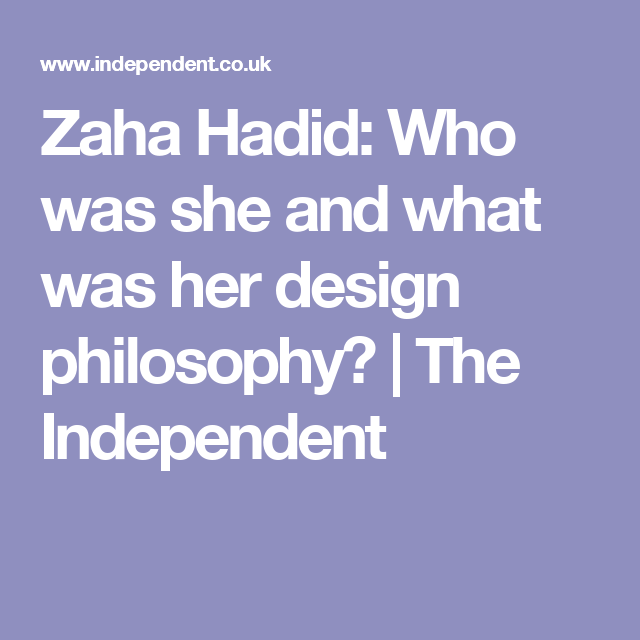 All you need to know about Zaha Hadid and her architectural ...