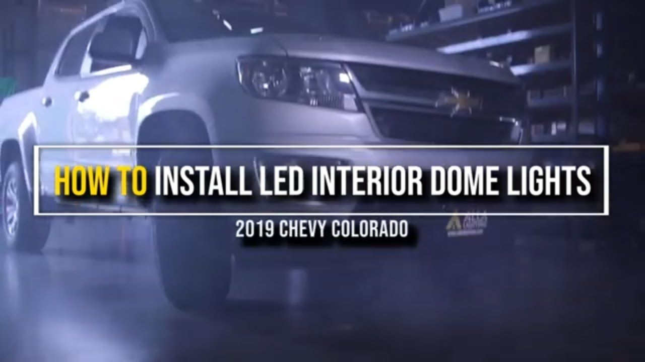 How To Install 2015 2019 Chevy Colorado Led Interior Dome Lights