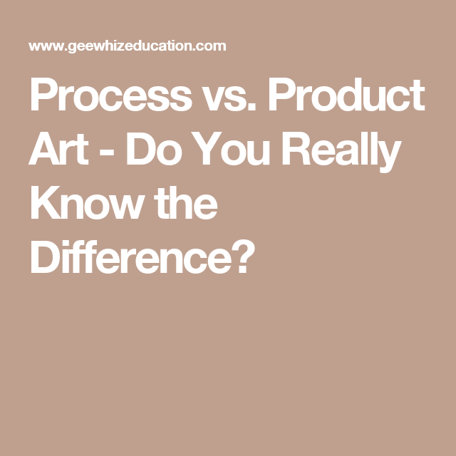 What Do We Really Know About Pre K >> Process Vs Product Art Do You Really Know The Difference Upk