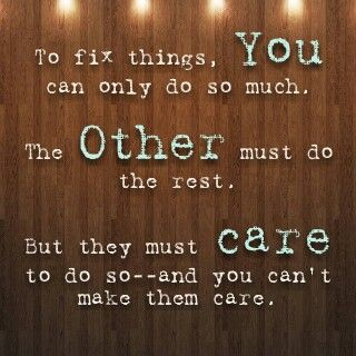 Love Quote To Fix Things You Can Only Do So Much The Other Must Do The Rest But They Must Care To Do Inspirational Quotes Motivation Words Words Of Wisdom