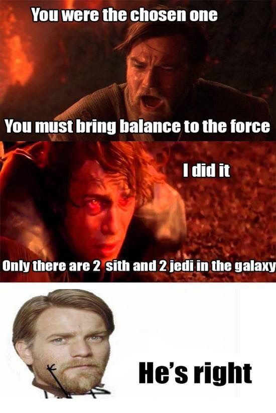 But The Whole Point Is That The Jedi Have To Moral High Ground And Are Less Powerful Than The Sith But Th Star Wars Humor Star Wars Facts Funny Star Wars