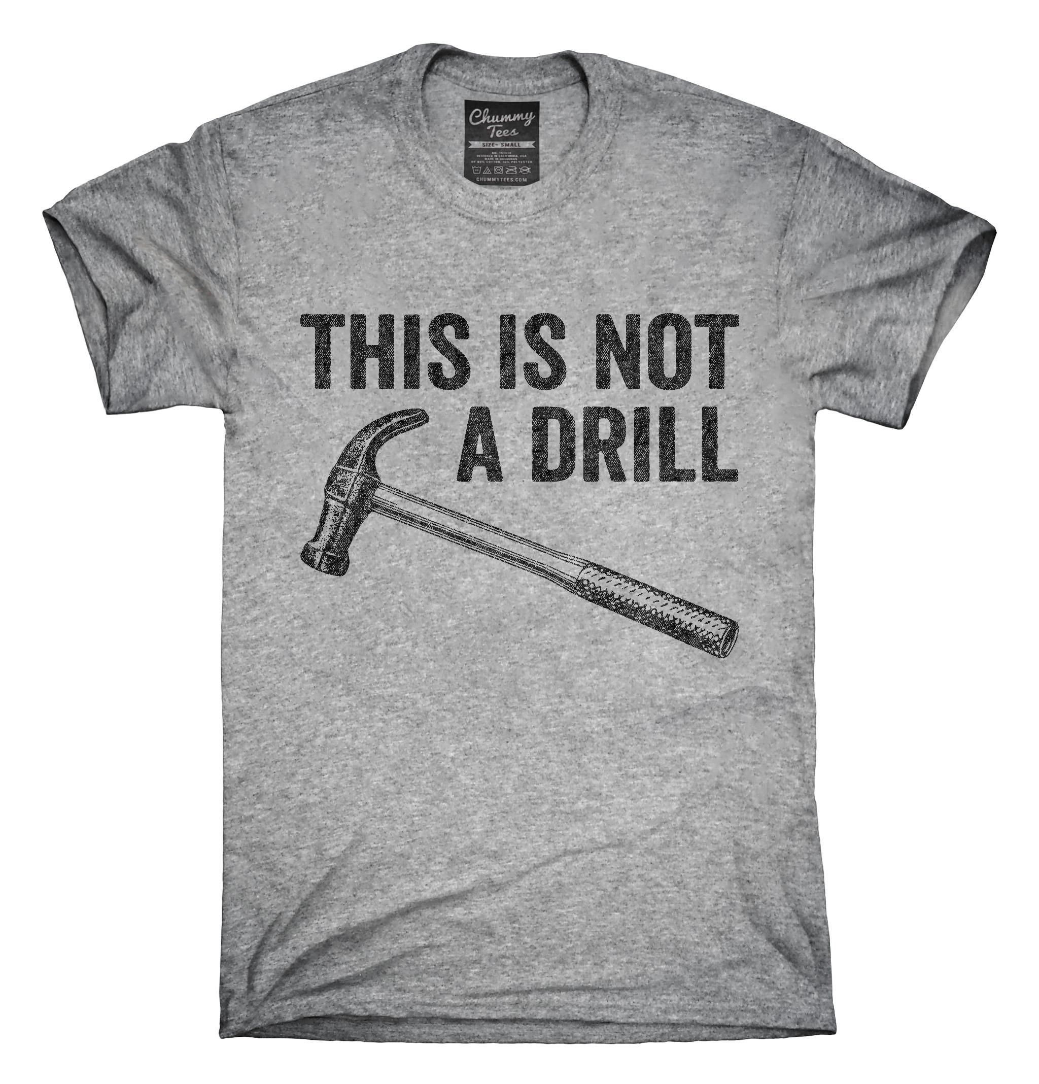 This Is Not A Drill Hammer T Shirt Hoodie Tank Top Interests