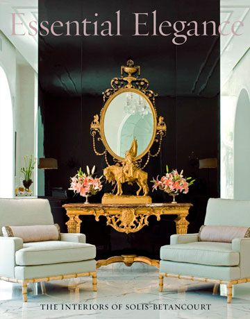 I Own This Book And Highly Recommended: Essential Elegance: The Interiors  Of Solis Betancourt By Jose Solis Betancourt, Paul Sherrill, Dana Demange