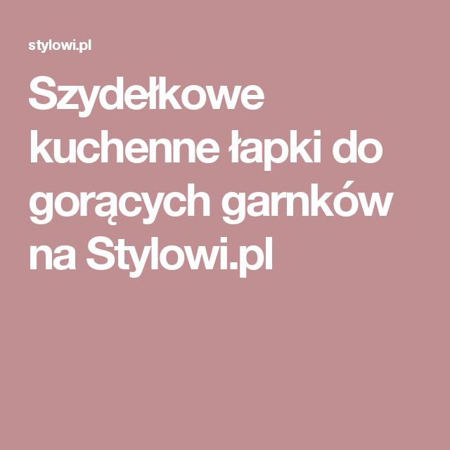 Szydełkowe kuchenne łapki do gorących garnków na Stylowi.pl