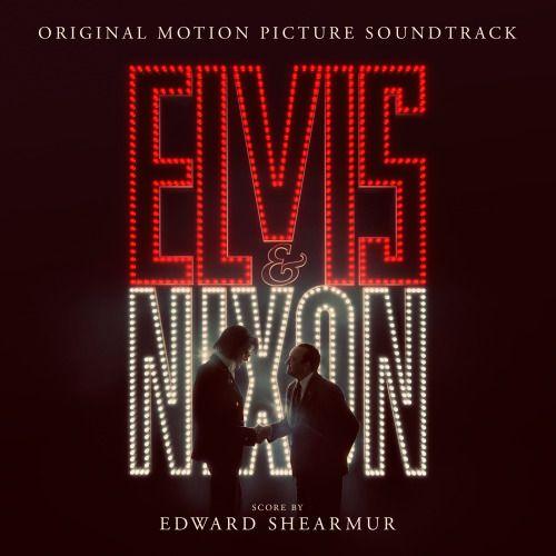ELVIS & NIXON – Original Motion Picture Soundtrack | Featuring Original Music By Edward Shearmur