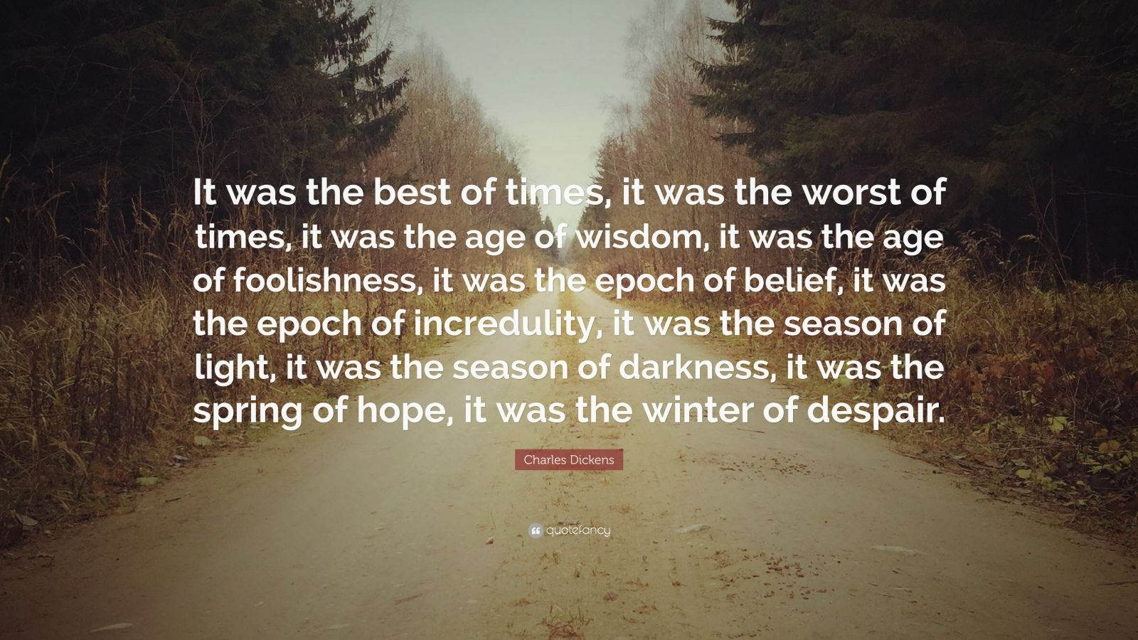 Charles Dickens Quote It Was The Best Of Times It Was The Worst Of Times It Was The Age Of Wisdom It Life Quotes To Live By Funny Quotes About Life