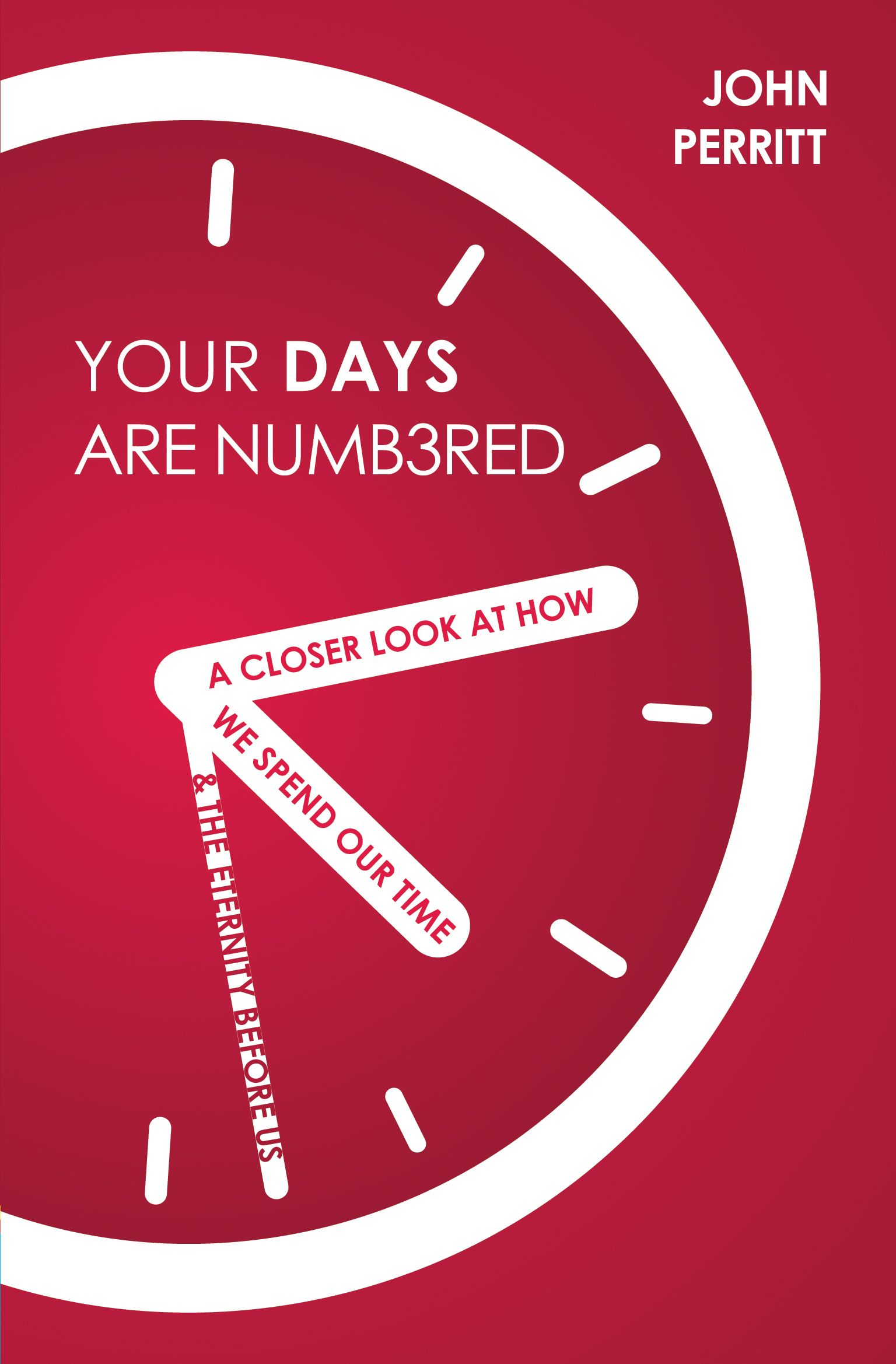 "Your Days Are Numbered"" A Closer Look at How We Spend Our Time & the  Eternity Before Us by John Perritt ISBN: 9781781917442"