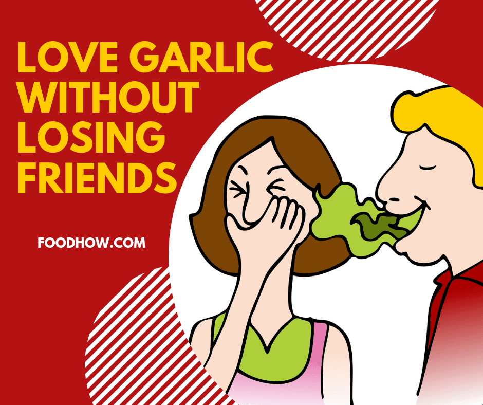 How To Eat Raw Garlic Without Smelling Bad (11 Odor