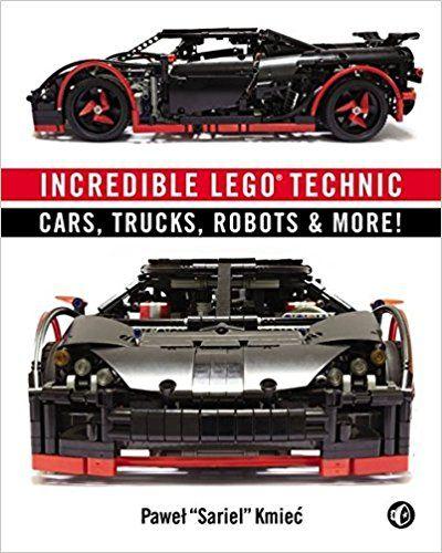 "Incredible LEGO Technic: Cars, Trucks, Robots & More!: Pawel ""Sariel ..."