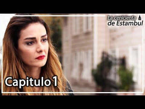 La Cenicienta De Estambul Capitulo 1 Youtube Cenicienta Estambul Madrastras
