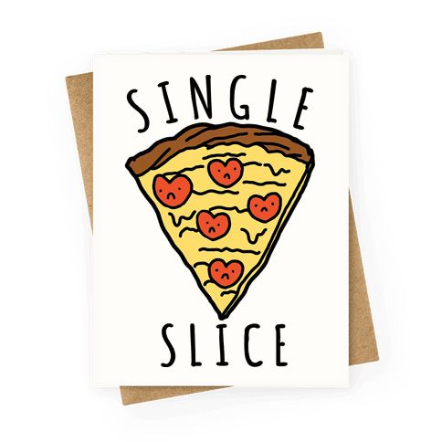 Who cares if you\u0027re single! You\u0027re still one hot slice! Share the