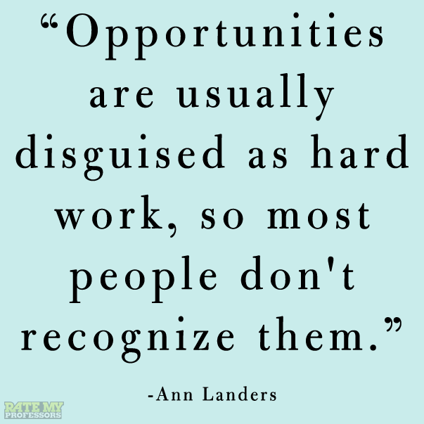 Opportunities Are Usually Disguised As Hard Work So Most People Don