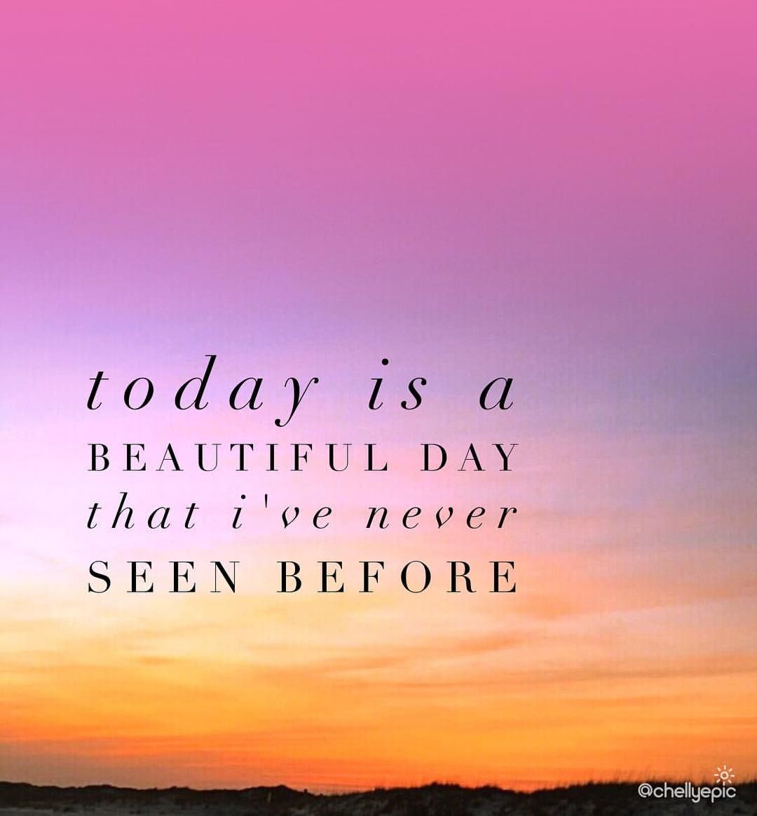 Today Is A Beautiful Day That I Ve Never Seen Before Every Day Should Be Like This Feelinggratefu Beautiful Day Quotes Beautiful Day Inspirational Quotes