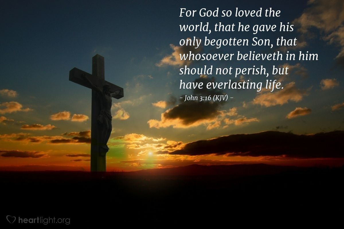 Illustration of John 3:16 (KJV) — For God so loved the world, that he gave his only begotten Son, that…  | For god so loved the world, Begotten son, Everlasting life