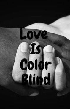 Love Is Color Blind Love Is Color Blind Interacial Love