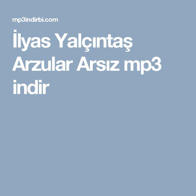 Ilyas Yalcintas Arzular Arsiz Mp3 Indir