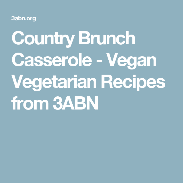 Country Brunch Casserole - Vegan Vegetarian Recipes from 3ABN