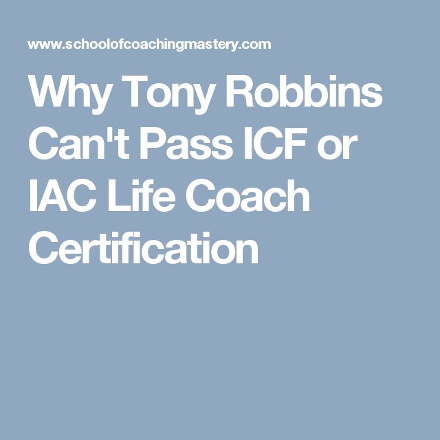 Why Tony Robbins Cant Pass Icf Or Iac Life Coach Certification