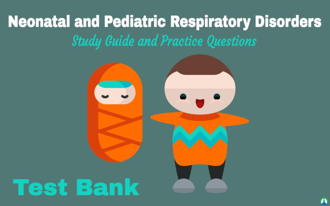 Respiratory Neonatal And Pediatric Final Exam Study Guide Pediatrics Neonatal Respiratory