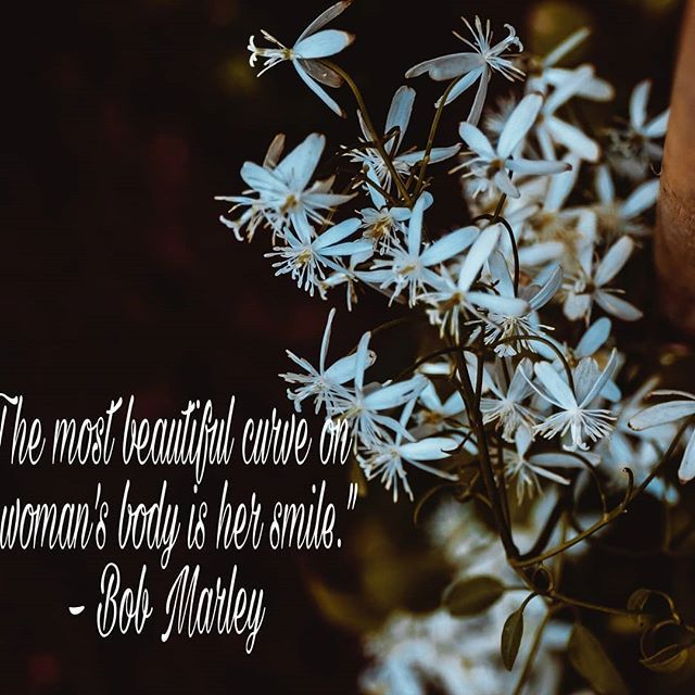The Most Beautiful Curve On A Womans Body Is Her Smile Bob Marley