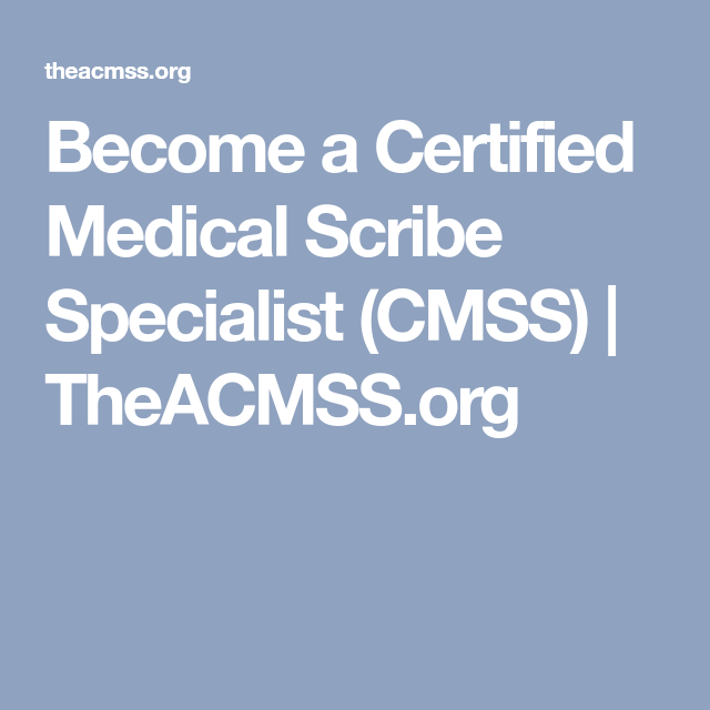 Become A Certified Medical Scribe Specialist Cmss Theacmss