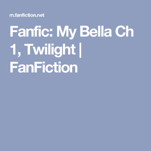 Fanfic: My Bella Ch 1, Twilight | FanFiction