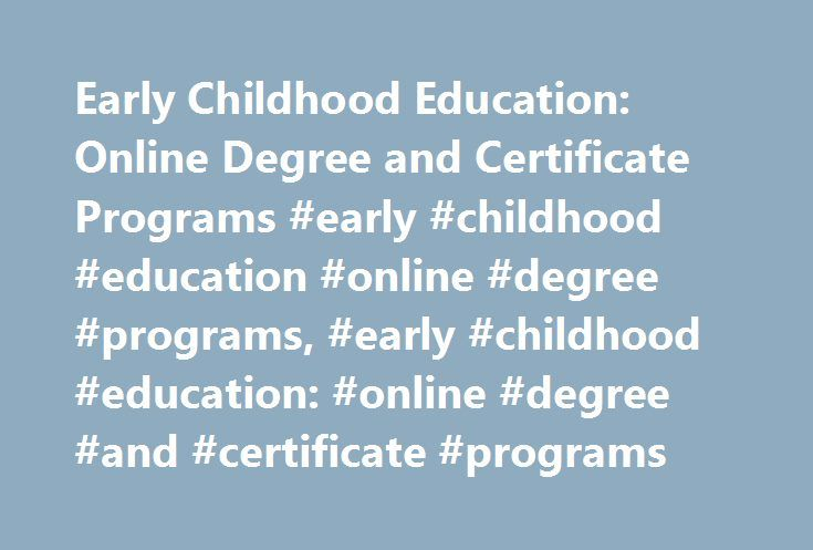 Early Childhood Education Online Degree And Certificate Programs